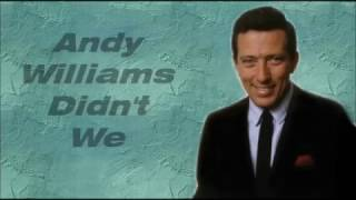 Andy Williams........Didn't We.