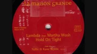 Lambda - Hold On Tight ( Nalin & Kane Remix )