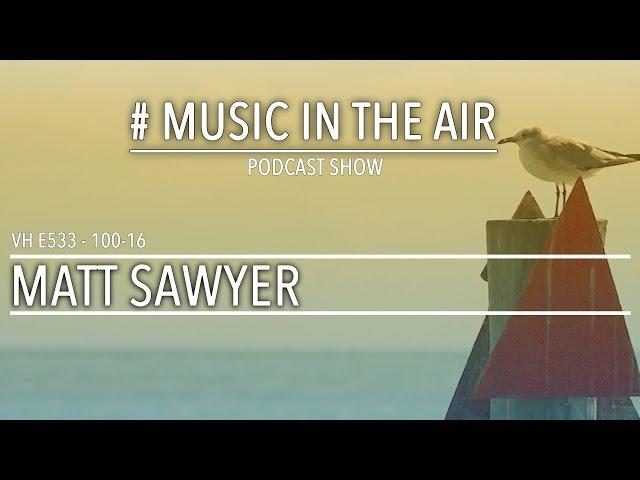 PodcastShow | Music in the Air VH 100-16 w/ MATT SAWYER