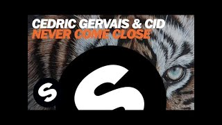 Cedric Gervais & CID - Never Come Close (Original Mix)