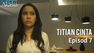 Akasia | Titian Cinta | Episode 7