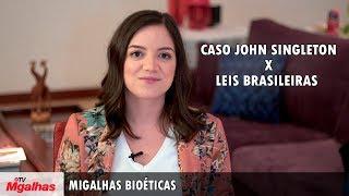 Migalhas Bioéticas - Caso John Singleton x leis brasileiras