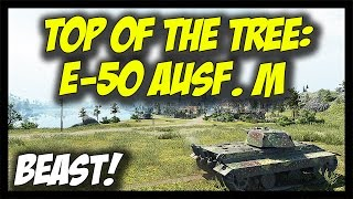 ► World of Tanks: Top Of The Tree: E-50 Ausf. M! - E-50 and E-50-M Gameplay