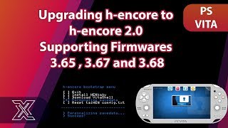 Upgrading h-encore to h-encore 2.0 | psvita firmwares 3.65 , 3.67 and 3.68