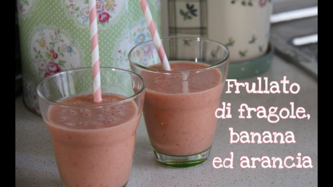 Amato FRULLATO / SMOOTHIE di fragole, banana ed arancia - YouTube NG26