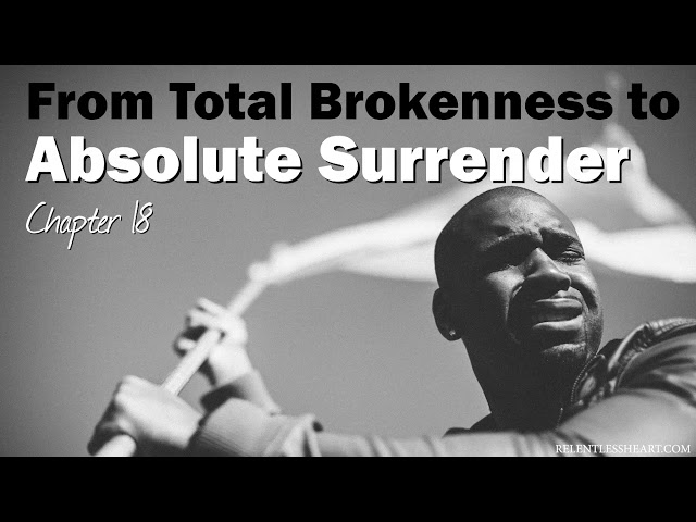 Ch. 18 Total Brokenness Leading to Absolute Surrender - Astonishing Grace Story