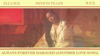 Ella Mai X Bryson Tiller X H.E.R. - Always Forever Damaged (Another Love Song) [A JAYBeatz Mashup]