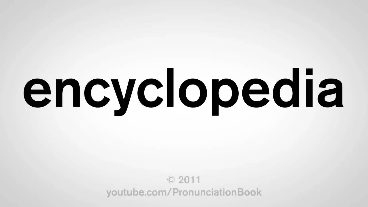 How To Pronounce Encyclopedia