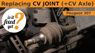 Replacing CV JOINT (+ CV Axle) - Peugeot 307