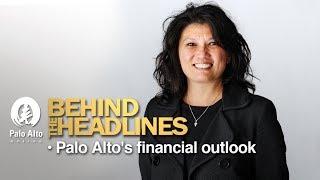 Behind The Headlines - Palo Alto's Financial Outlook thumbnail