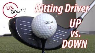 Golf Video Tip:  Hitting Driver Up vs Down