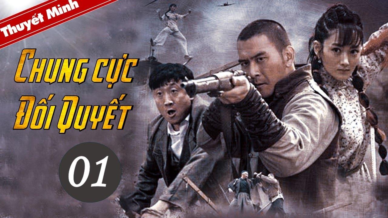 [Thuyết Minh] CHUNG CỰC ĐỐI QUYẾT – Tập 01   Phim Hành Động Kháng Nhật Siêu Đỉnh 2020