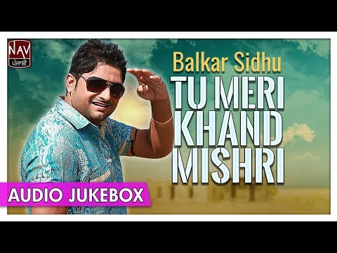 Tu Meri Khand Mishri | Best Of Balkar Sidhu Songs | Superhit Punjabi Songs | Priya Audio