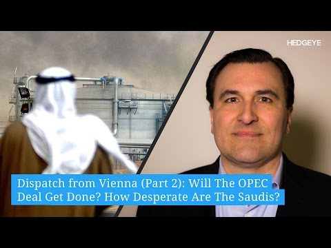 Dispatch from Vienna (Part 2): Will The OPEC Deal Get Done? How Desperate Are The Saudis?