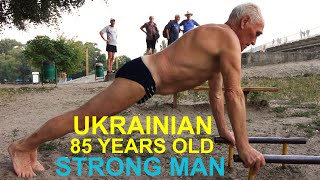 UKRAINIAN 85 Year Old strong man ( physical longevity )