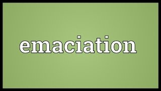Emaciation Meaning