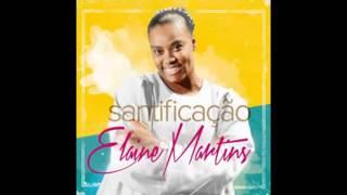 Elaine Martins CD Santificação Completo Lançamento 2014