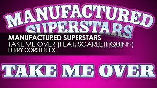 Manufactured Superstars featuring Scarlett Quinn - Take Me Over (Ferry Corsten Fix)