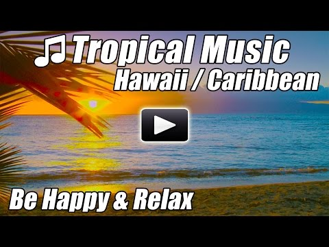 Hawaiian Music Relaxing Caribbean Island Romantic Tropical Songs Relax Happy Study Hawaii Slow Calm