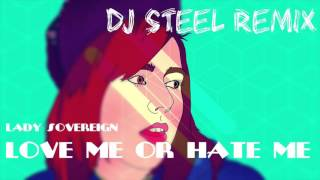 Lady Sovereign - Love Me Or Hate Me (DJ STEEL Remix)