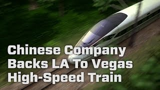 Chinese Company Backs LA To Vegas High-Speed Train