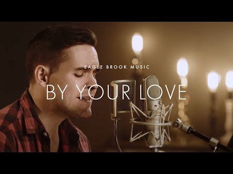 By Your Love (Acoustic) // Eagle Brook...