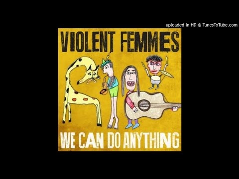 Violent Femmes – We Can Do Anything (Full)