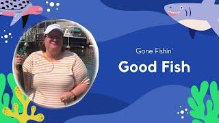 Gone Fishin Good Fish August 1 2021