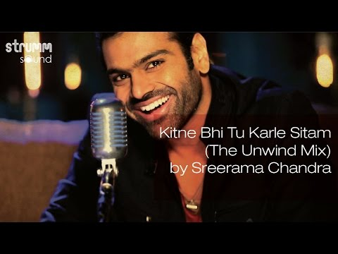 Kitne Bhi Tu Karle Sitam (The Unwind Mix) by Sreerama Chandra