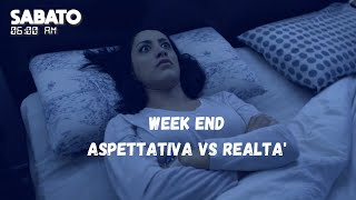 WEEK END: ASPETTATIVA VS REALTA'