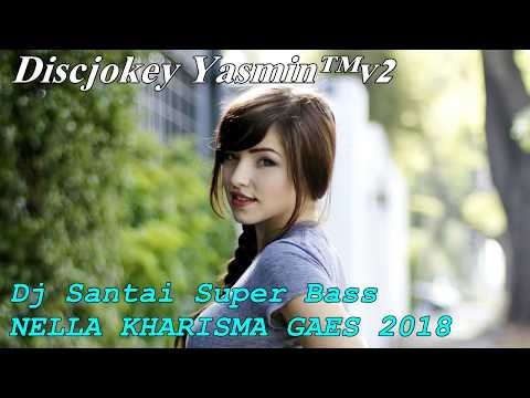 Dj Santai Super Bass - NELLA KHARISMA GAES 2018