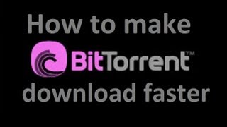 How to Make Bit Torrent Download Faster (MediaFire LINK)