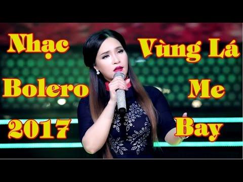 Liên Khúc Vùng Lá Me Bay Bolero Trữ Tình Mới 2017 [Liveshow Videos Lyrics]
