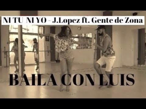 NI TU NI YO Jennifer Lopez ft. Gente de Zona COREOGRAFIA | BAILA CON LUIS 2017