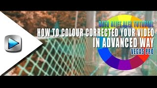 How to colour corrected your video in much more advanced way with Vegas Pro 2017