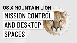 Mac OS X Mountain Lion: Mission Control and Desktop Spaces
