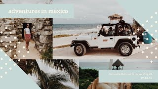 adventures in mexico// travel vlog #1