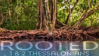 Rooted: The Gospel-1 Thessalonians 1:1-10