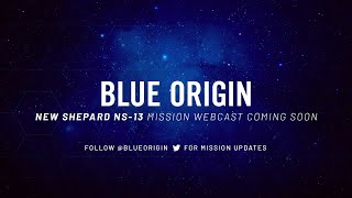 Replay - New Shepard Mission NS-13 Webcast