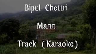Bipul Chettri - Mann (Karaoke) Track #NRK!!!