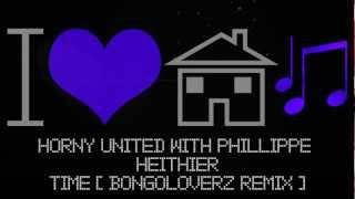 Horny United With Phillippe Heithier - Time (Bongoloverz Remix) [HD]