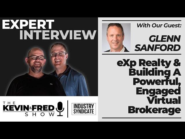 Glenn Sanford On eXp Realty & Building A Powerful, Engaged Virtual Brokerage