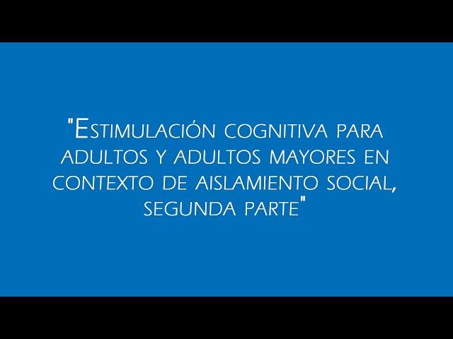 [ En tiempos de COVID- 19 ] Estimulación cognitiva en adultos y adultos mayores - II Parte
