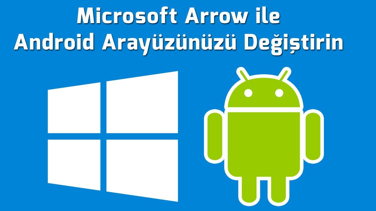 Microsoft Arrow ile Android Arayüzünüzü Değiştirin