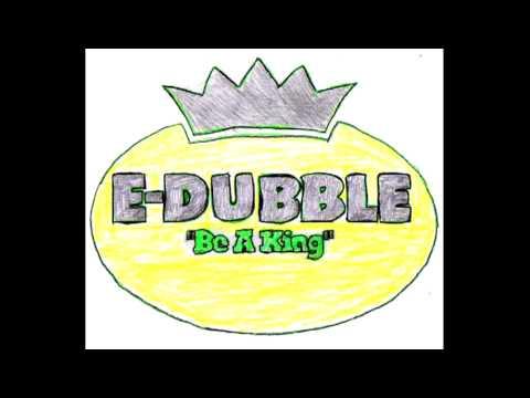 e-dubble Be a King Lyrics