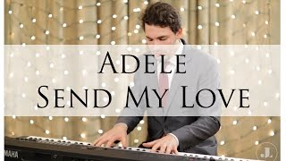 Adele 25 Send My Love To Your New Lover Piano Cover