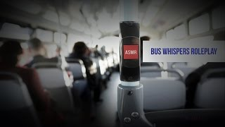 [ASMR] ★ Bus Whispers Roleplay ★ [Close Whispers] [Ear to ear] [Bus engine sounds]