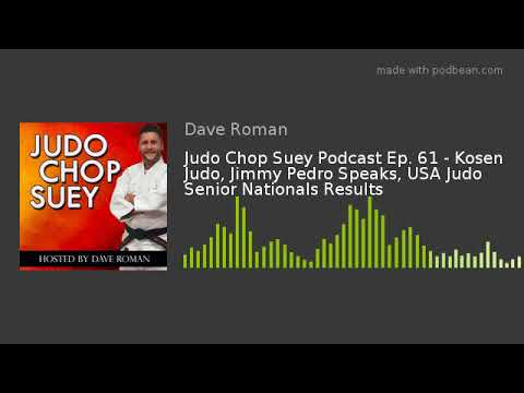Judo Chop Suey Podcast Ep  61 - Kosen Judo, Jimmy Pedro Speaks, USA Judo  Senior Nationals Results
