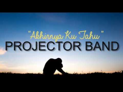 Projector Band | Akhirnya Ku Tahu (Original) LIRIK