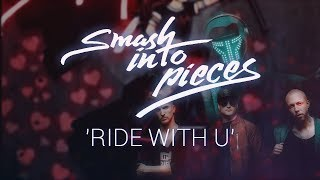 Watch Smash Into Pieces Ride With U video
